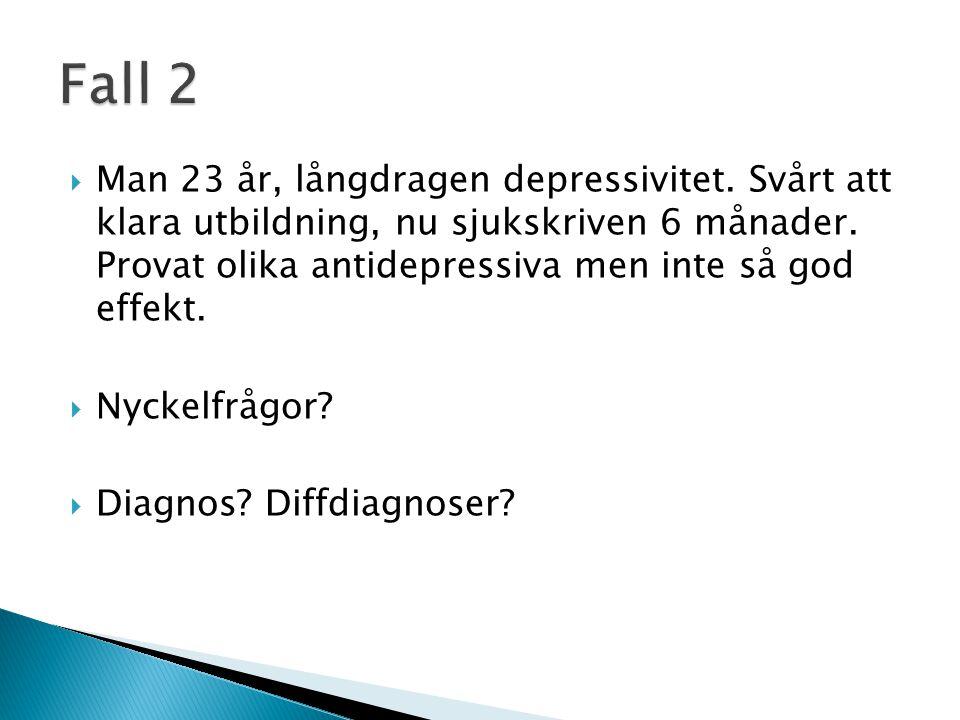  Man 23 år, långdragen depressivitet. Svårt att klara utbildning, nu sjukskriven 6 månader. Provat olika antidepressiva men inte så god effekt.  Nyc