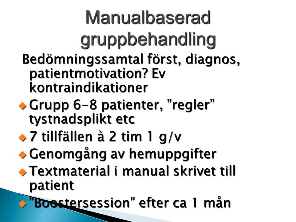Manualbaserad gruppbehandling Bedömningssamtal först, diagnos, patientmotivation? Ev kontraindikationer Bedömningssamtal först, diagnos, patientmotiva
