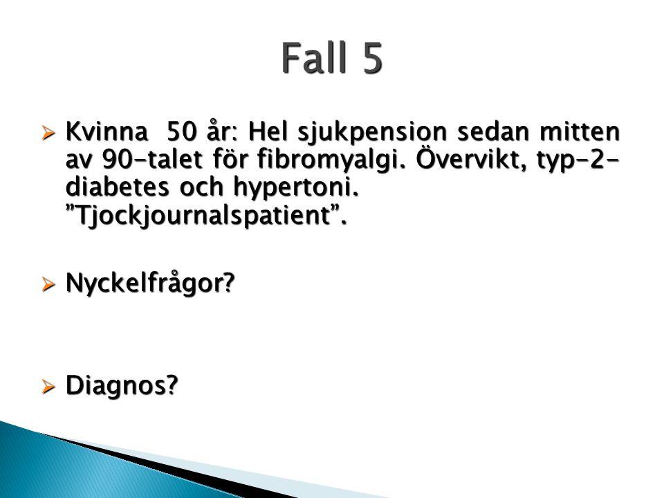 """Fall 5  Kvinna 50 år: Hel sjukpension sedan mitten av 90-talet för fibromyalgi. Övervikt, typ-2- diabetes och hypertoni. """"Tjockjournalspatient"""".  Ny"""