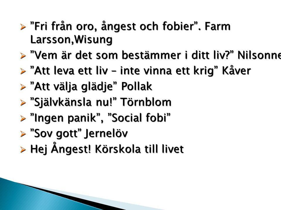 """ """"Fri från oro, ångest och fobier"""". Farm Larsson,Wisung  """"Vem är det som bestämmer i ditt liv?"""" Nilsonne  """"Att leva ett liv – inte vinna ett krig"""""""