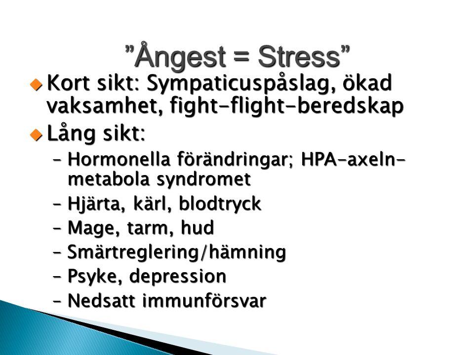 """""""Ångest = Stress""""  Kort sikt: Sympaticuspåslag, ökad vaksamhet, fight-flight-beredskap  Lång sikt: –Hormonella förändringar; HPA-axeln- metabola syn"""