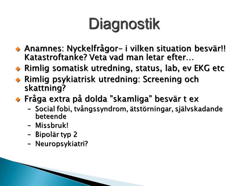 Diagnostik  Anamnes: Nyckelfrågor- i vilken situation besvär!! Katastroftanke? Veta vad man letar efter…  Rimlig somatisk utredning, status, lab, ev