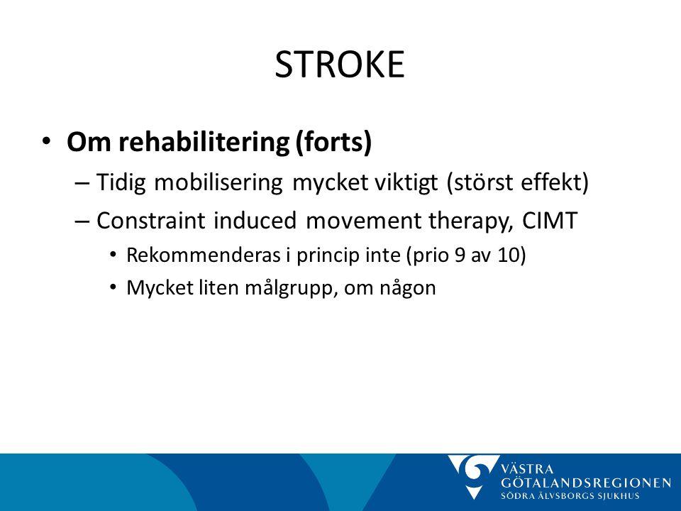 STROKE • Om rehabilitering (forts) – Tidig mobilisering mycket viktigt (störst effekt) – Constraint induced movement therapy, CIMT • Rekommenderas i princip inte (prio 9 av 10) • Mycket liten målgrupp, om någon