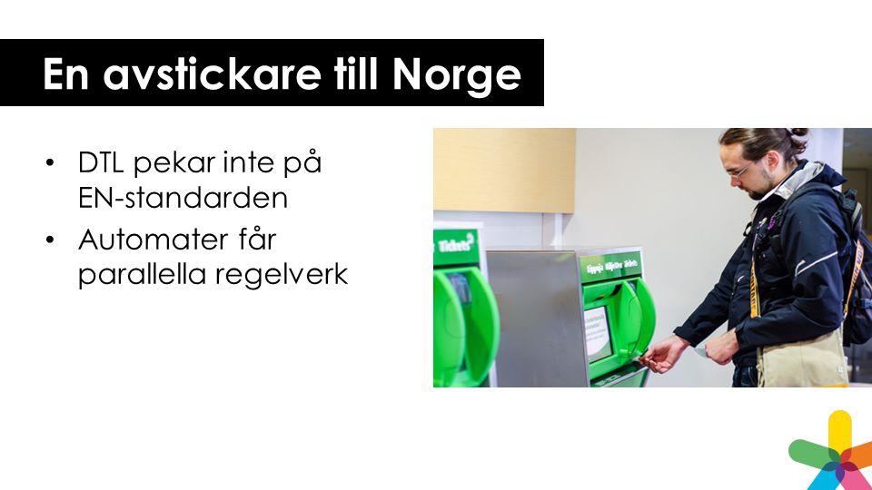 En avstickare till Norge • DTL pekar inte på EN-standarden • Automater får parallella regelverk