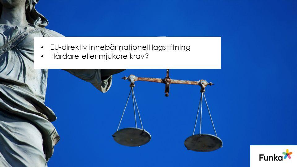 • EU-direktiv innebär nationell lagstiftning • Hårdare eller mjukare krav?