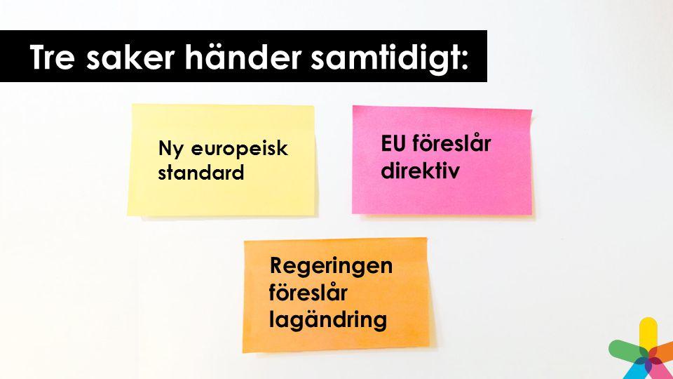 Ny europeisk standard EU föreslår direktiv Regeringen föreslår lagändring Tre saker händer samtidigt: