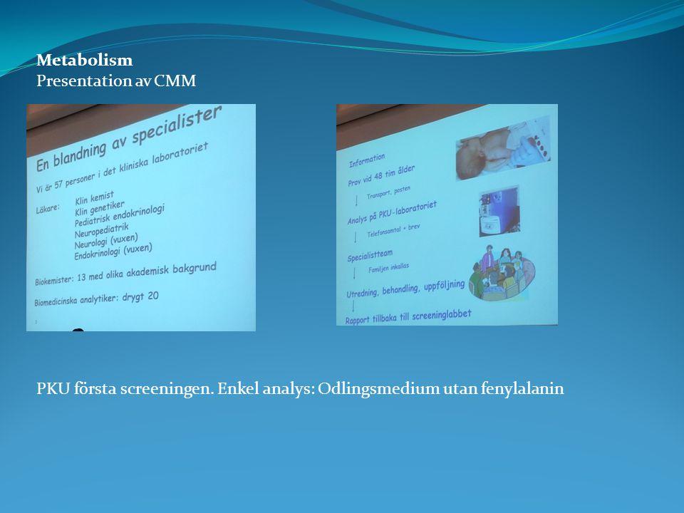 Metabolism Presentation av CMM PKU första screeningen. Enkel analys: Odlingsmedium utan fenylalanin