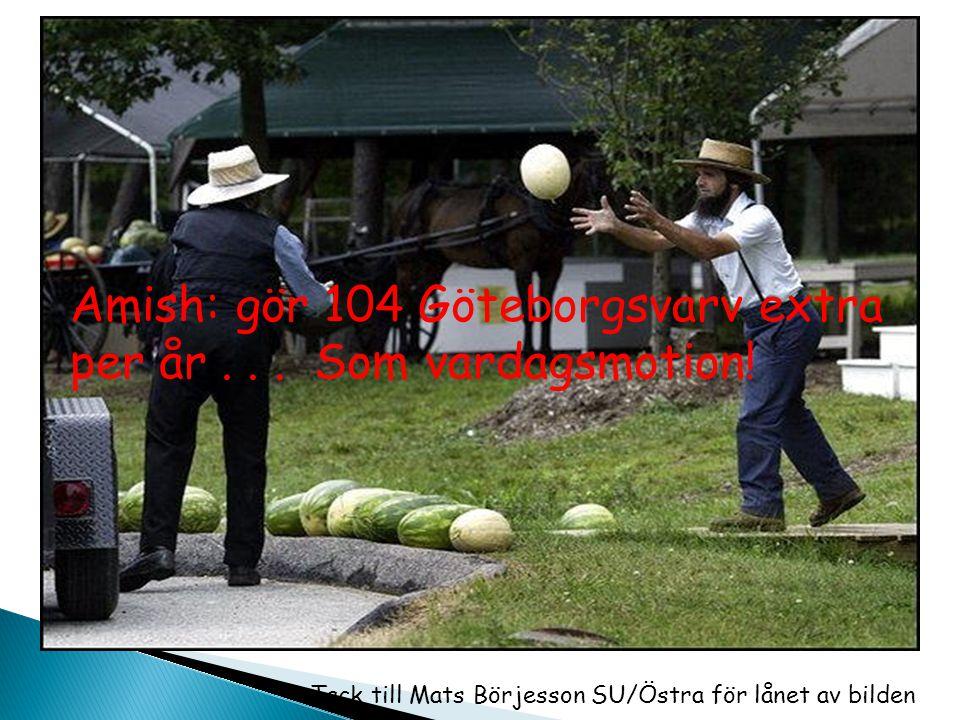 Tack till Mats Börjesson SU/Östra för lånet av bilden Amish: gör 104 Göteborgsvarv extra per år... Som vardagsmotion!