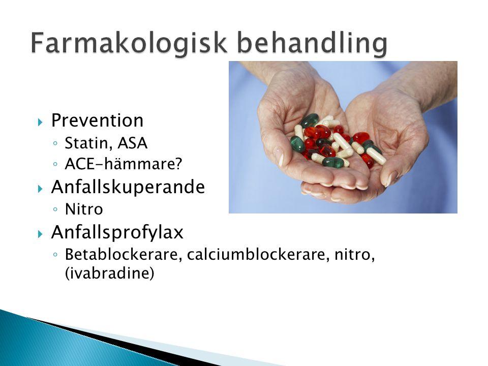  Prevention ◦ Statin, ASA ◦ ACE-hämmare?  Anfallskuperande ◦ Nitro  Anfallsprofylax ◦ Betablockerare, calciumblockerare, nitro, (ivabradine)