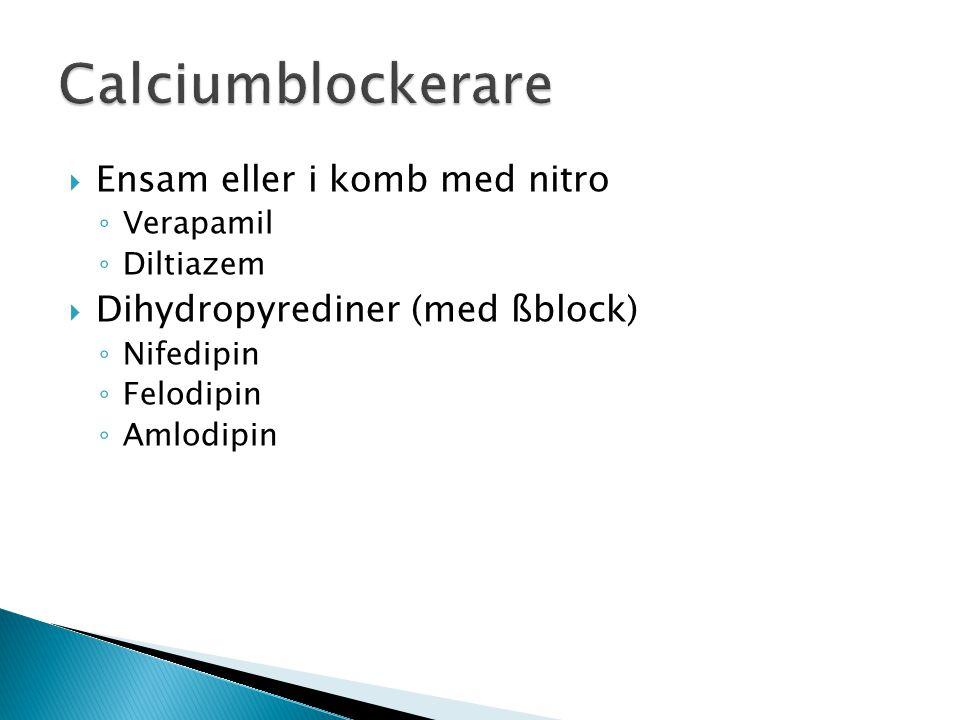  Ensam eller i komb med nitro ◦ Verapamil ◦ Diltiazem  Dihydropyrediner (med ßblock) ◦ Nifedipin ◦ Felodipin ◦ Amlodipin