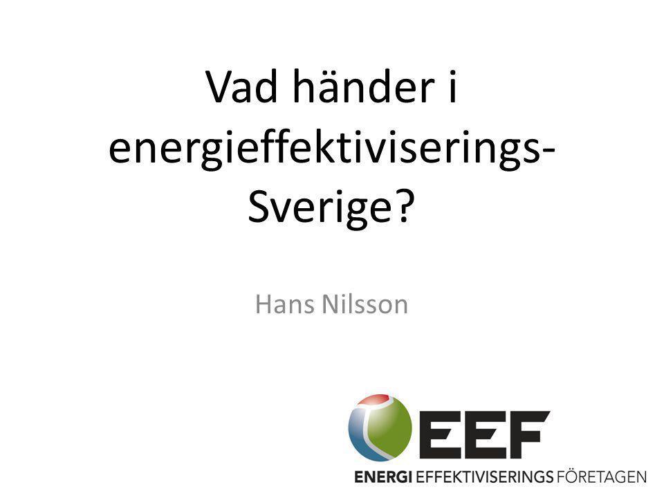 Vad händer i energieffektiviserings- Sverige? Hans Nilsson 1