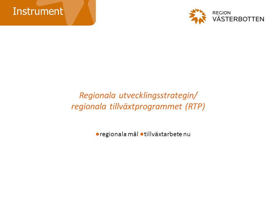 Regionala utvecklingsstrategin/ regionala tillväxtprogrammet (RTP) Instrument ●regionala mål ●tillväxtarbete nu