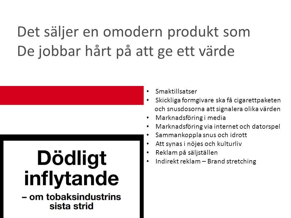 Det säljer en omodern produkt som De jobbar hårt på att ge ett värde • Smaktillsatser • Skickliga formgivare ska få cigarettpaketen och snusdosorna at