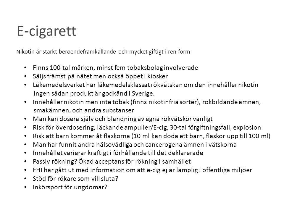 E-cigarett Nikotin är starkt beroendeframkallande och mycket giftigt i ren form • Finns 100-tal märken, minst fem tobaksbolag involverade • Säljs främst på nätet men också öppet i kiosker • Läkemedelsverket har läkemedelsklassat rökvätskan om den innehåller nikotin Ingen sådan produkt är godkänd i Sverige.
