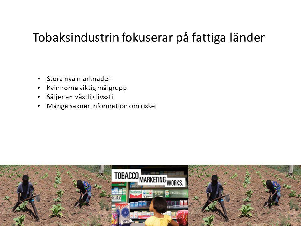 Tobaksindustrin fokuserar på fattiga länder • Stora nya marknader • Kvinnorna viktig målgrupp • Säljer en västlig livsstil • Många saknar information om risker