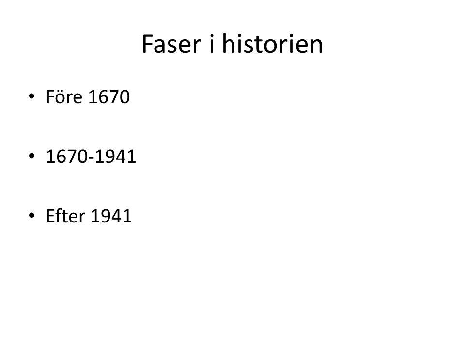 Faser i historien • Före 1670 • 1670-1941 • Efter 1941