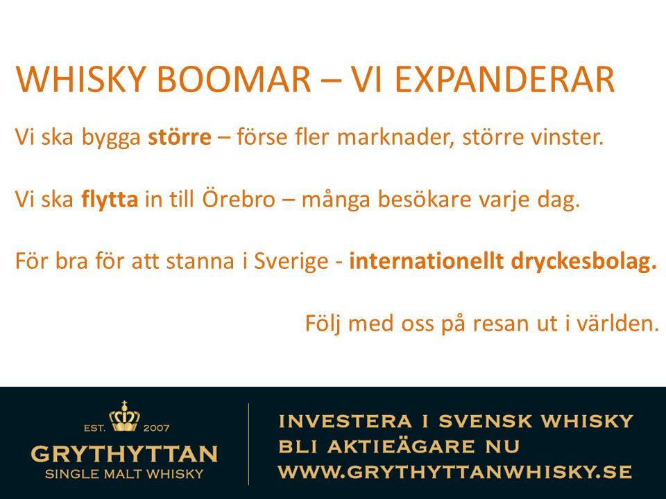 WHISKY BOOMAR – VI EXPANDERAR Vi ska bygga större – förse fler marknader, större vinster. Vi ska flytta in till Örebro – många besökare varje dag. För