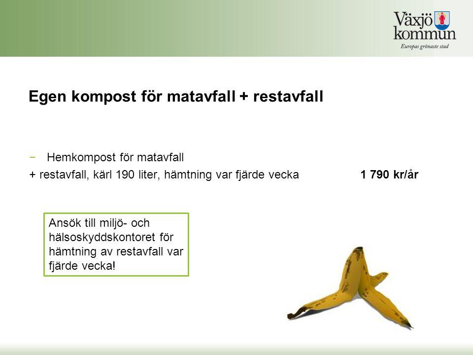 Egen kompost för matavfall + restavfall −Hemkompost för matavfall + restavfall, kärl 190 liter, hämtning var fjärde vecka1 790 kr/år Ansök till miljö-