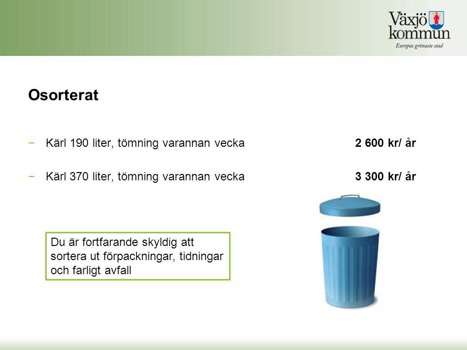 Osorterat −Kärl 190 liter, tömning varannan vecka2 600 kr/ år −Kärl 370 liter, tömning varannan vecka 3 300 kr/ år Du är fortfarande skyldig att sorte