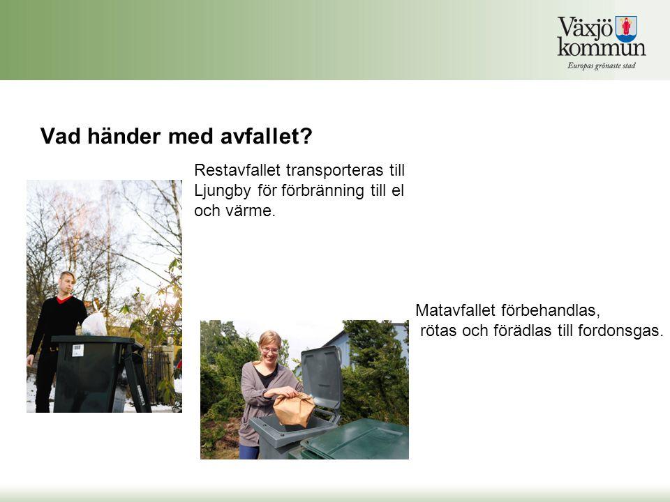Vad händer med avfallet? Restavfallet transporteras till Ljungby för förbränning till el och värme. Matavfallet förbehandlas, rötas och förädlas till