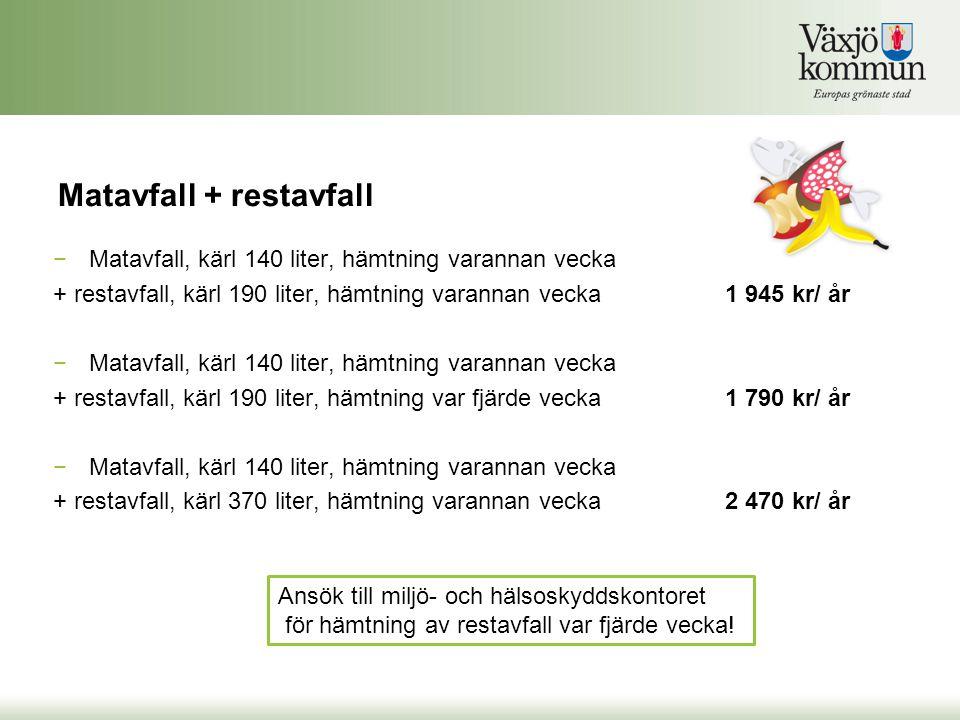 Egen kompost för matavfall + restavfall −Hemkompost för matavfall + restavfall, kärl 190 liter, hämtning var fjärde vecka1 790 kr/år Ansök till miljö- och hälsoskyddskontoret för hämtning av restavfall var fjärde vecka!