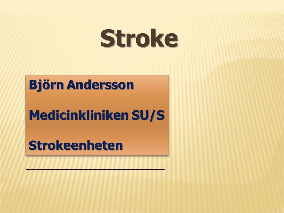 Stroke Björn Andersson Medicinkliniken SU/S Strokeenheten Björn Andersson Medicinkliniken SU/S Strokeenheten