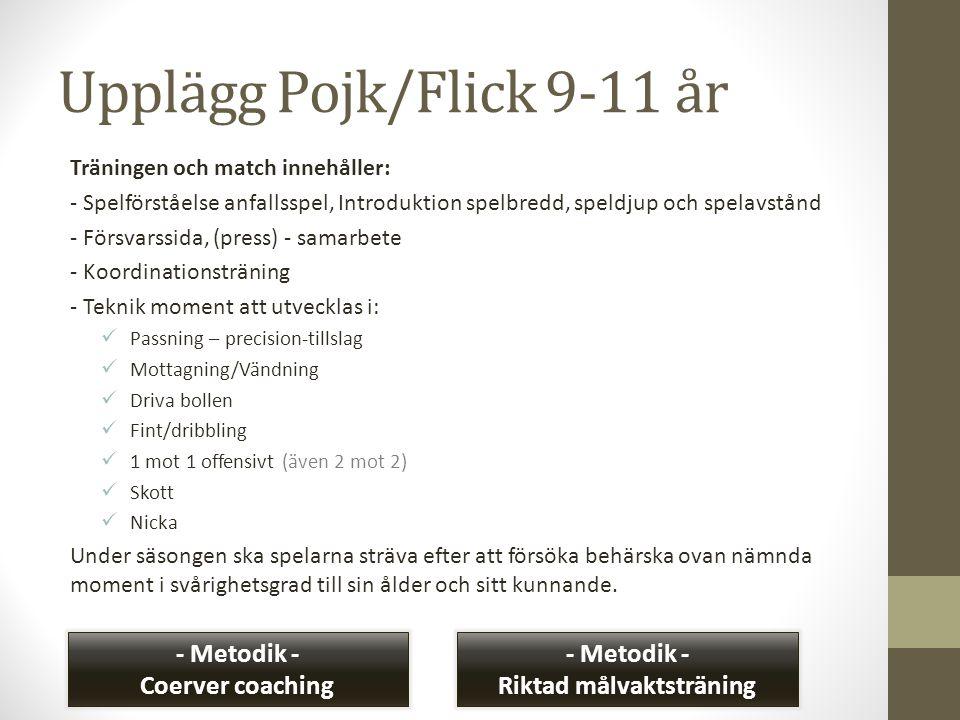 Upplägg Pojk/Flick 9-11 år Träningen och match innehåller: - Spelförståelse anfallsspel, Introduktion spelbredd, speldjup och spelavstånd - Försvarssi