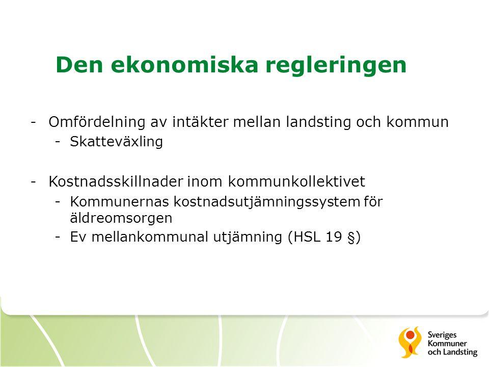 Den ekonomiska regleringen -Omfördelning av intäkter mellan landsting och kommun -Skatteväxling -Kostnadsskillnader inom kommunkollektivet -Kommunernas kostnadsutjämningssystem för äldreomsorgen -Ev mellankommunal utjämning (HSL 19 §)