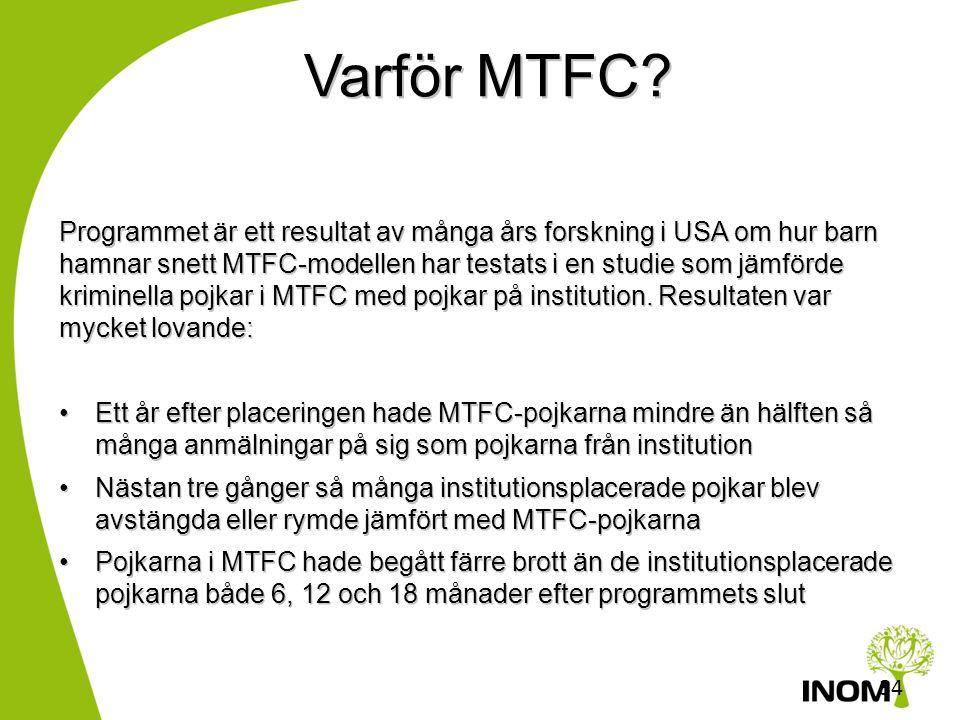 33 Historia •MTFC är baserat på flera forskningsstudier som letat efter det som förebygger beteendeproblem och antisocialt beteende •1983: MTFC utveck