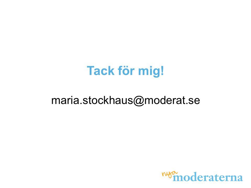 Tack för mig! maria.stockhaus@moderat.se