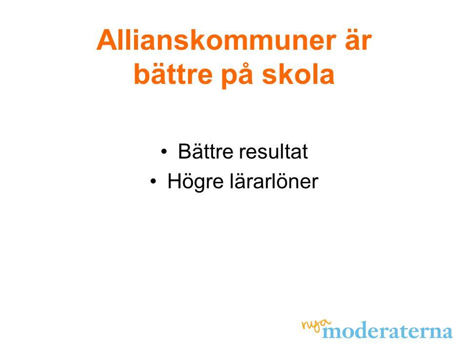 Allianskommuner är bättre på skola •Bättre resultat •Högre lärarlöner