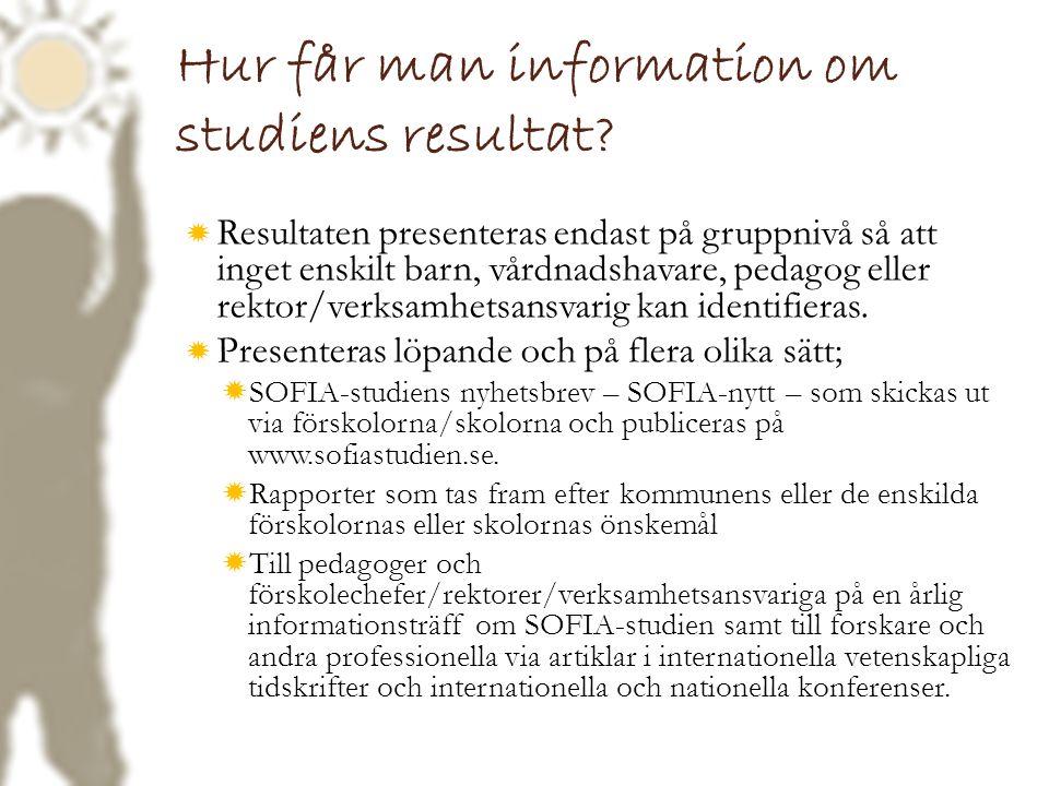 Hur får man information om studiens resultat?  Resultaten presenteras endast på gruppnivå så att inget enskilt barn, vårdnadshavare, pedagog eller re