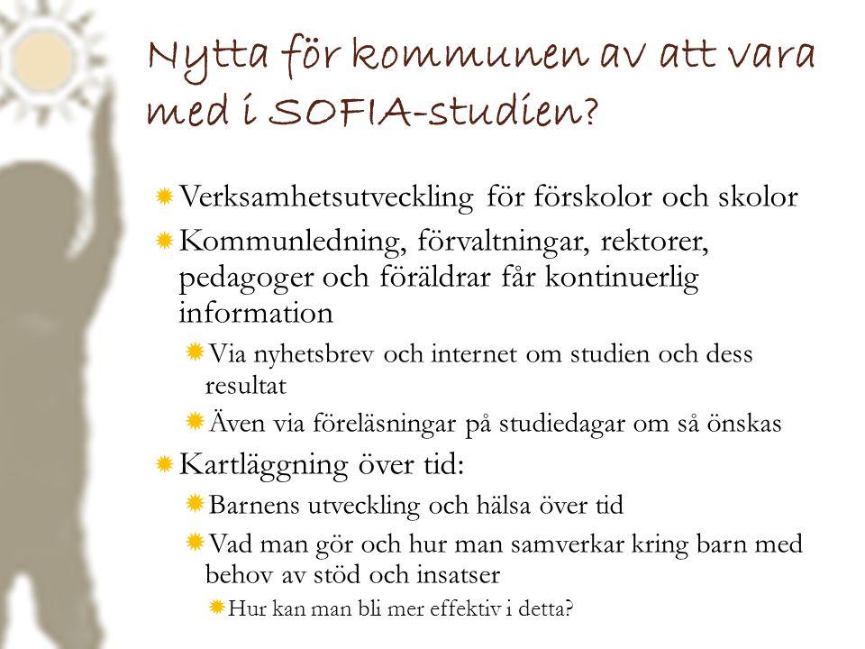 Nytta för kommunen av att vara med i SOFIA-studien?  Verksamhetsutveckling för förskolor och skolor  Kommunledning, förvaltningar, rektorer, pedagog
