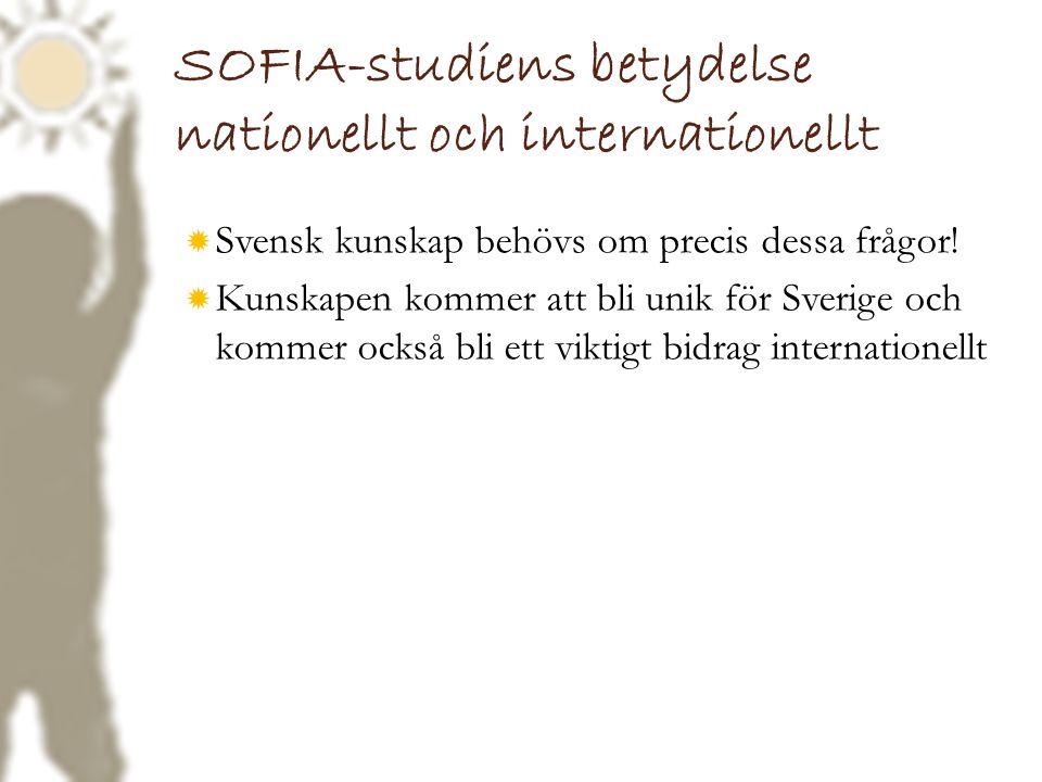 SOFIA-studiens betydelse nationellt och internationellt  Svensk kunskap behövs om precis dessa frågor!  Kunskapen kommer att bli unik för Sverige oc