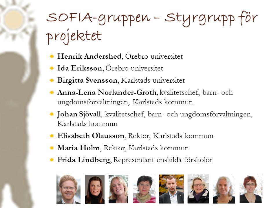 SOFIA-gruppen – Styrgrupp för projektet  Henrik Andershed, Örebro universitet  Ida Eriksson, Örebro universitet  Birgitta Svensson, Karlstads unive