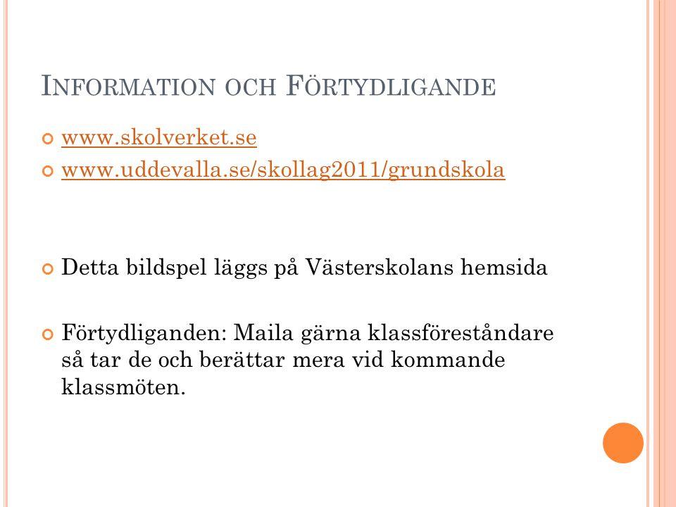 I NFORMATION OCH F ÖRTYDLIGANDE www.skolverket.se www.uddevalla.se/skollag2011/grundskola Detta bildspel läggs på Västerskolans hemsida Förtydliganden