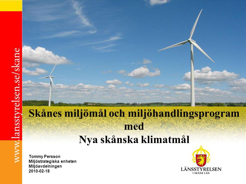 Skånes miljömål och miljöhandlingsprogram med Nya skånska klimatmål Tommy Persson Miljöstrategiska enheten Miljöavdelningen 2010-02-18