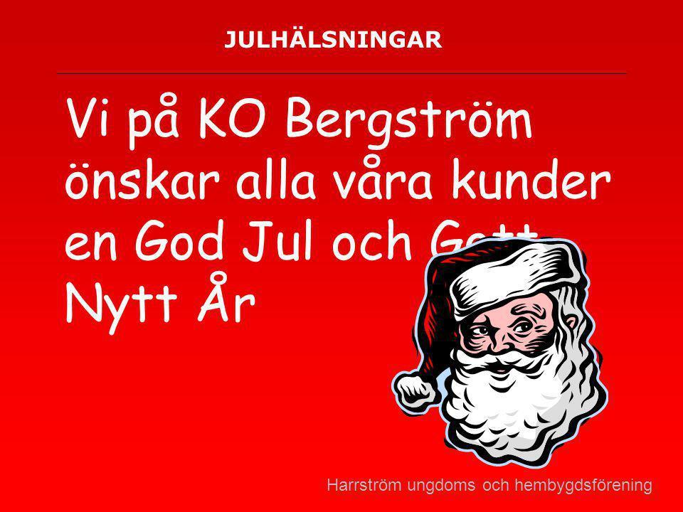JULHÄLSNINGAR Vi på KO Bergström önskar alla våra kunder en God Jul och Gott Nytt År Harrström ungdoms och hembygdsförening