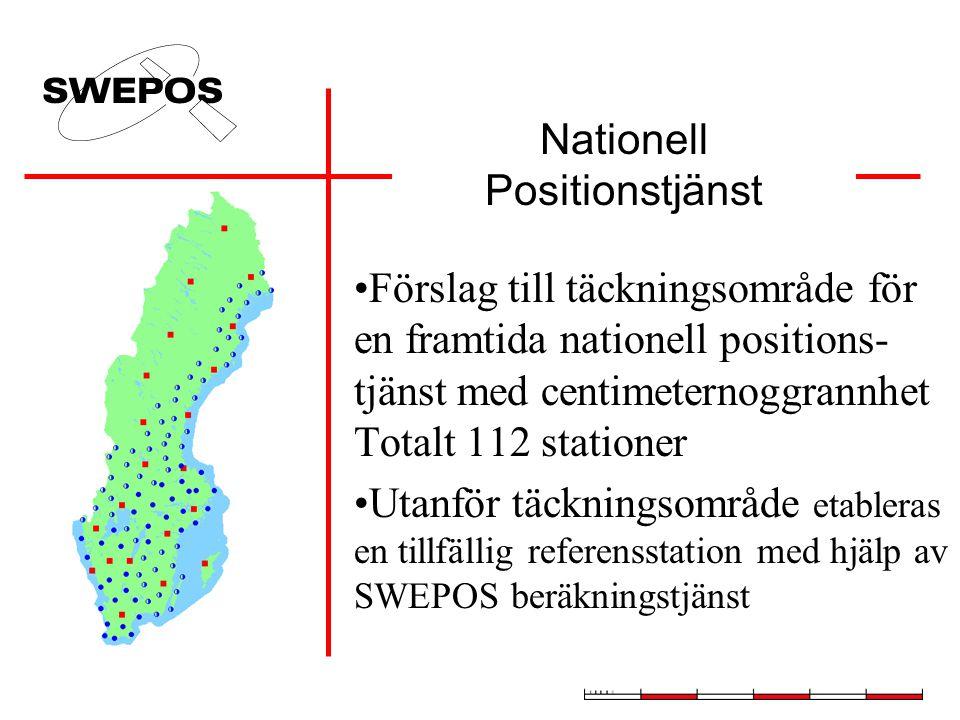 Nationell Positionstjänst •Förslag till täckningsområde för en framtida nationell positions- tjänst med centimeternoggrannhet Totalt 112 stationer •Utanför täckningsområde etableras en tillfällig referensstation med hjälp av SWEPOS beräkningstjänst