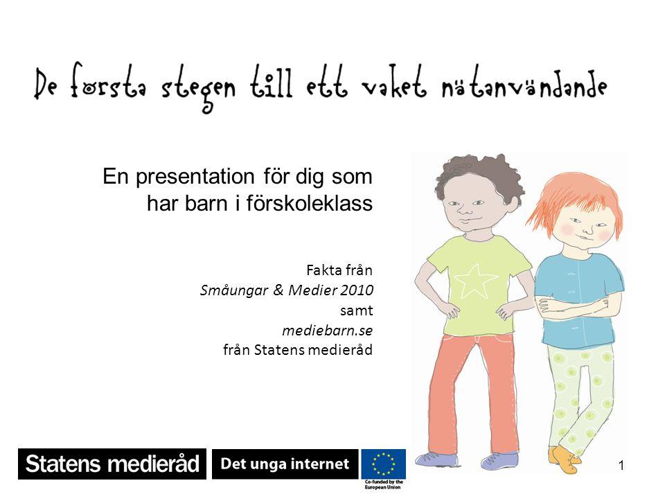 1 En presentation för dig som har barn i förskoleklass Fakta från Småungar & Medier 2010 samt mediebarn.se från Statens medieråd