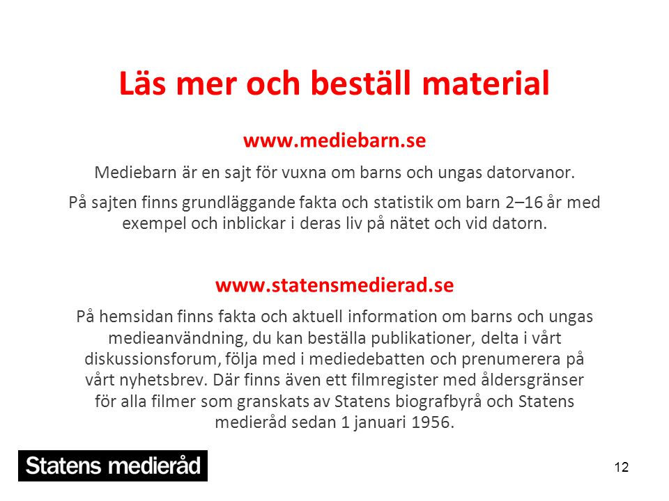 Läs mer och beställ material www.mediebarn.se Mediebarn är en sajt för vuxna om barns och ungas datorvanor. På sajten finns grundläggande fakta och st