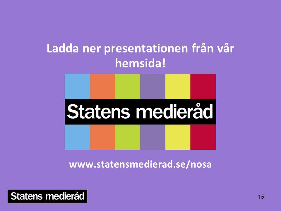 Ladda ner presentationen från vår hemsida! www.statensmedierad.se/nosa 15
