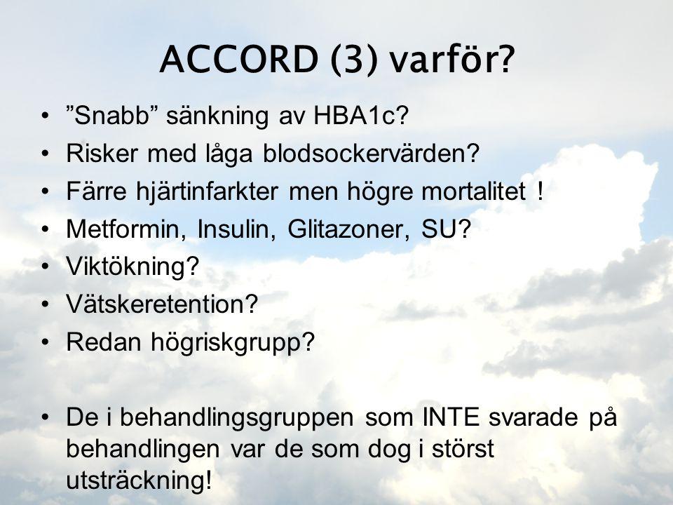 """ACCORD (3) varför? •""""Snabb"""" sänkning av HBA1c? •Risker med låga blodsockervärden? •Färre hjärtinfarkter men högre mortalitet ! •Metformin, Insulin, Gl"""