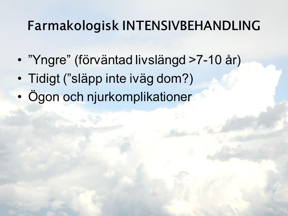 """Farmakologisk INTENSIVBEHANDLING •""""Yngre"""" (förväntad livslängd >7-10 år) •Tidigt (""""släpp inte iväg dom?) •Ögon och njurkomplikationer"""