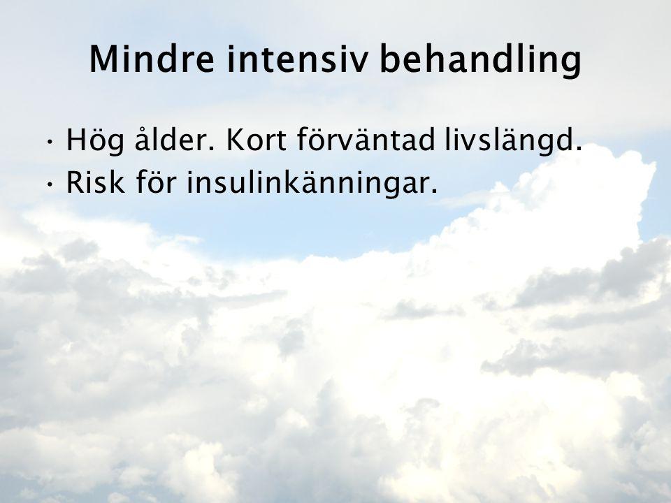 Mindre intensiv behandling •Hög ålder. Kort förväntad livslängd. •Risk för insulinkänningar.
