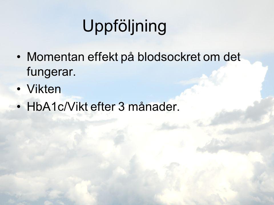 Uppföljning •Momentan effekt på blodsockret om det fungerar. •Vikten •HbA1c/Vikt efter 3 månader.