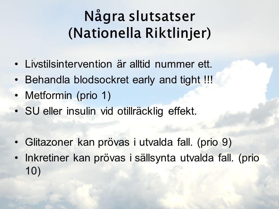 Några slutsatser (Nationella Riktlinjer) •Livstilsintervention är alltid nummer ett. •Behandla blodsockret early and tight !!! •Metformin (prio 1) •SU