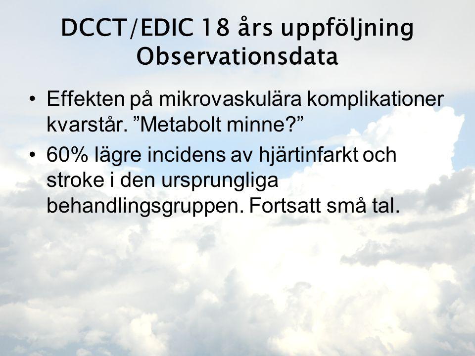 DCCT/EDIC 18 års uppföljning Observationsdata •Effekten på mikrovaskulära komplikationer kvarstår.