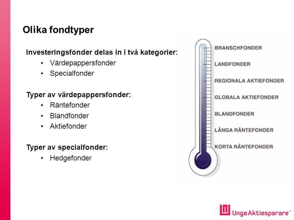 Olika fondtyper Investeringsfonder delas in i två kategorier: •Värdepappersfonder •Specialfonder Typer av värdepappersfonder: •Räntefonder •Blandfonde