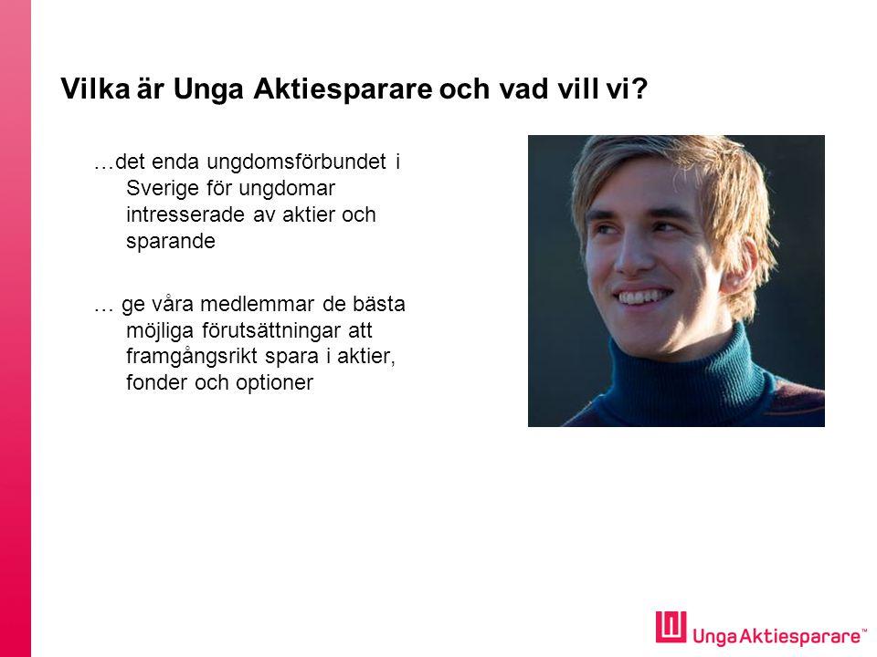 Vilka är Unga Aktiesparare och vad vill vi? …det enda ungdomsförbundet i Sverige för ungdomar intresserade av aktier och sparande … ge våra medlemmar